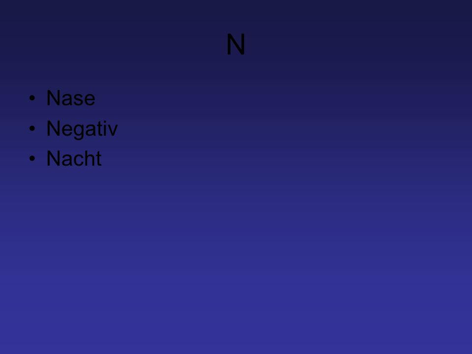 N Nase Negativ Nacht