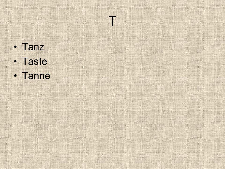 T Tanz Taste Tanne