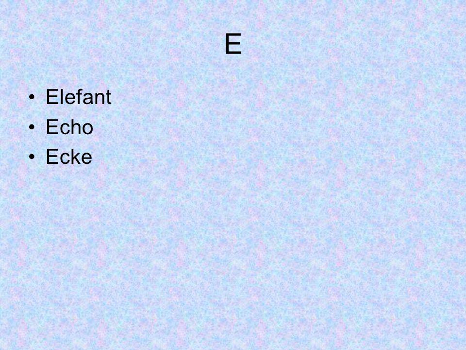 E Elefant Echo Ecke