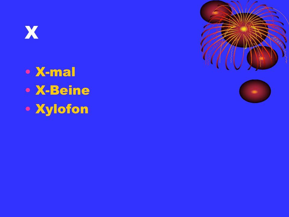 X X-mal X-Beine Xylofon