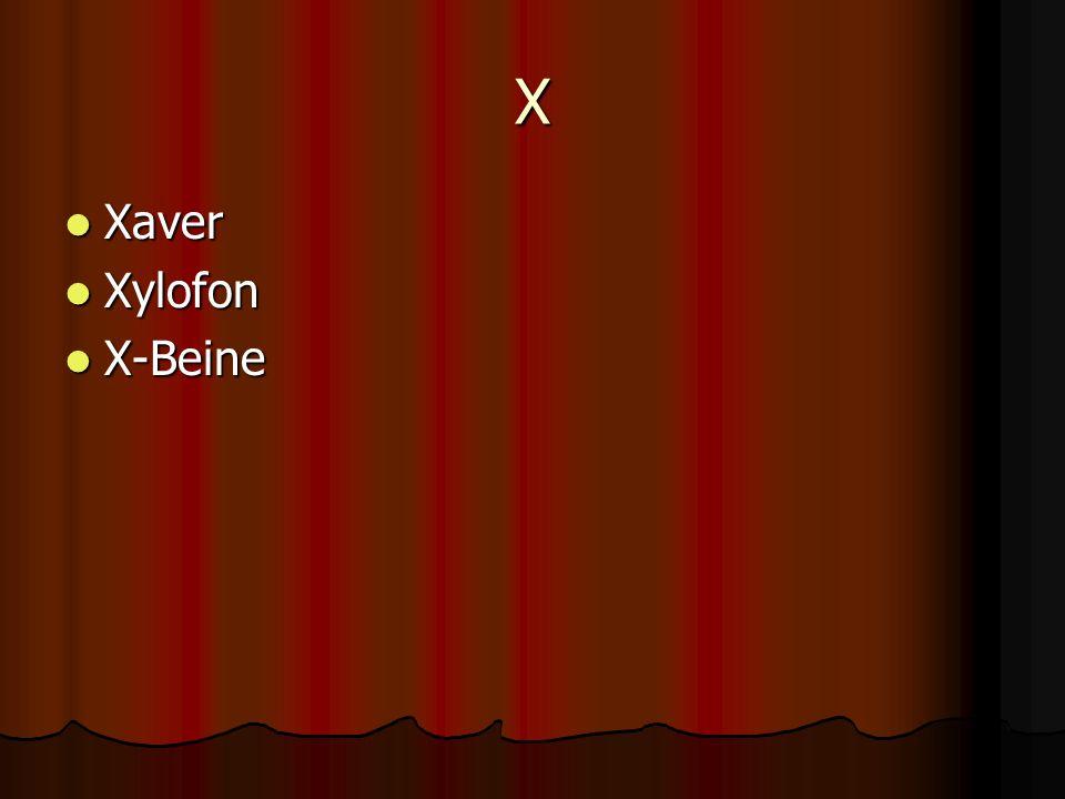 X Xaver Xaver Xylofon Xylofon X-Beine X-Beine