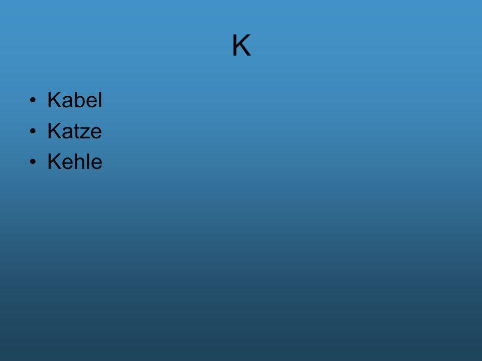 K Kabel Katze Kehle