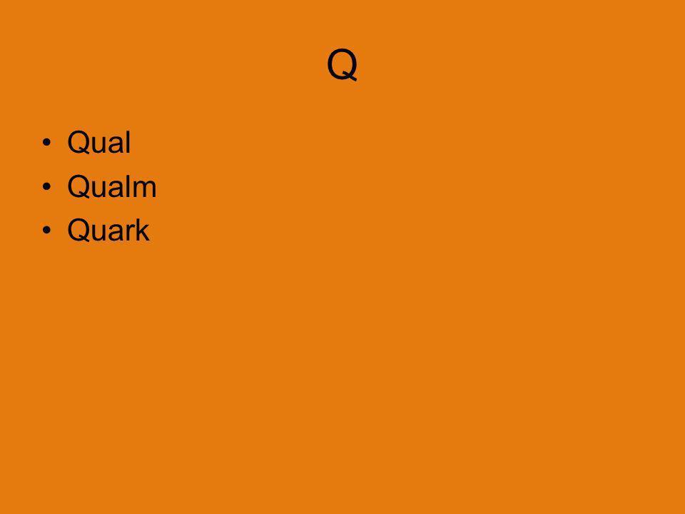 Q Qual Qualm Quark
