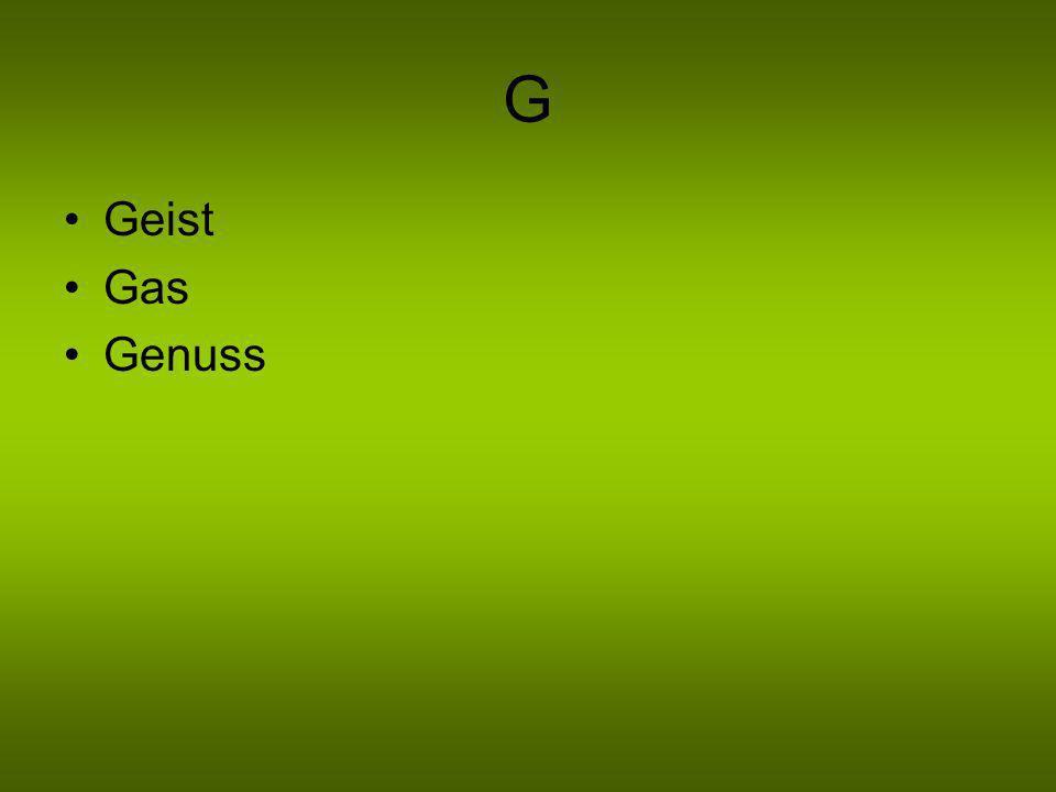 G Geist Gas Genuss