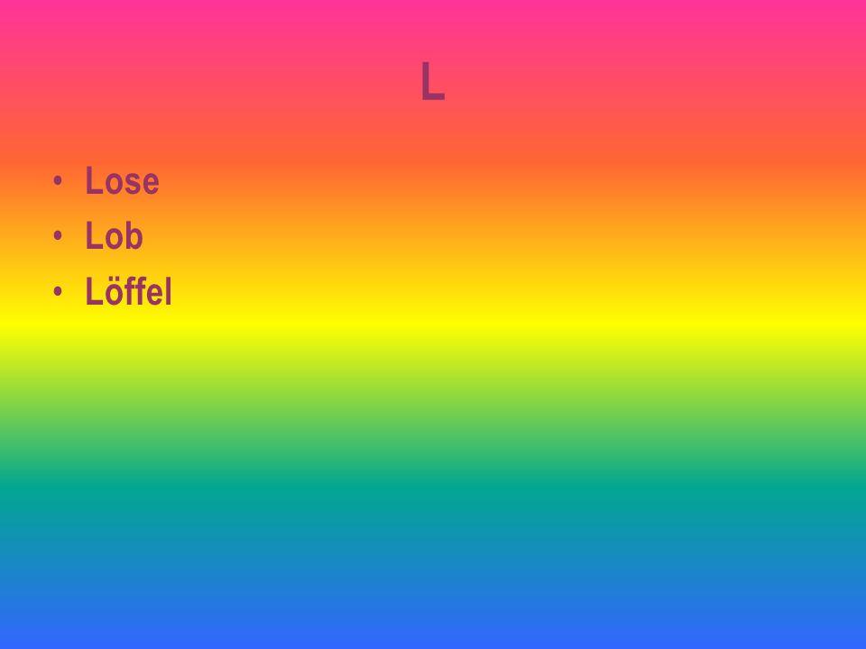 L Lose Lob Löffel