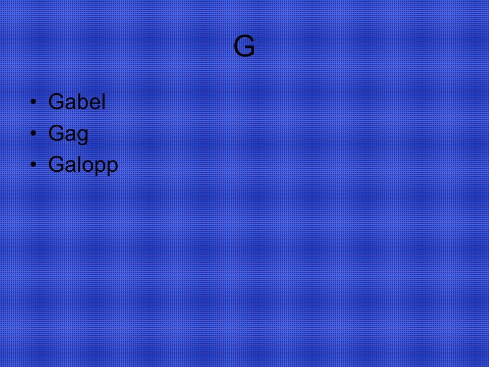 G Gabel Gag Galopp