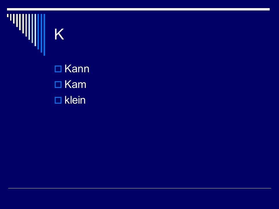 K Kann Kam klein