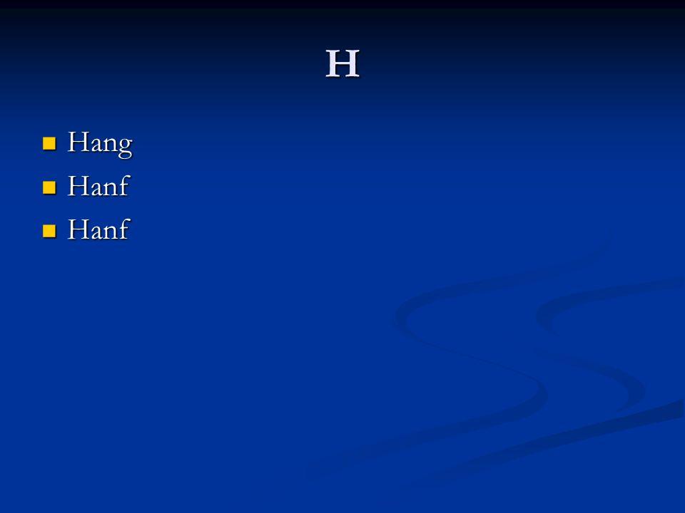 H Hang Hang Hanf Hanf
