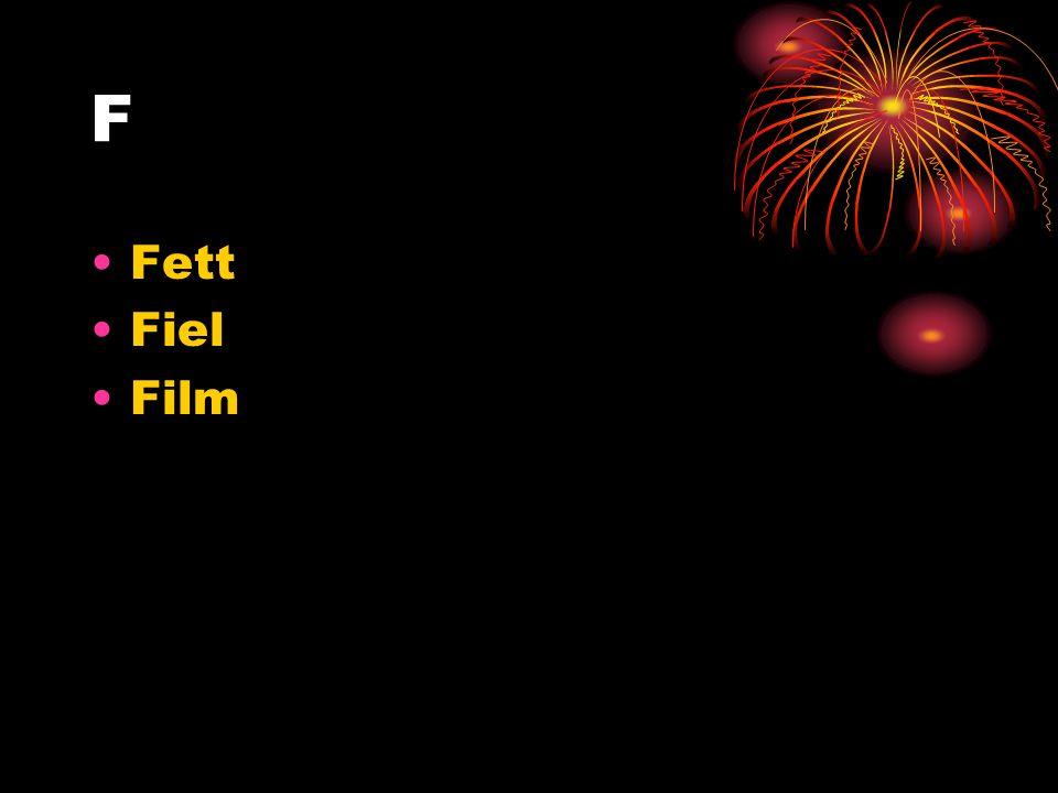 F Fett Fiel Film