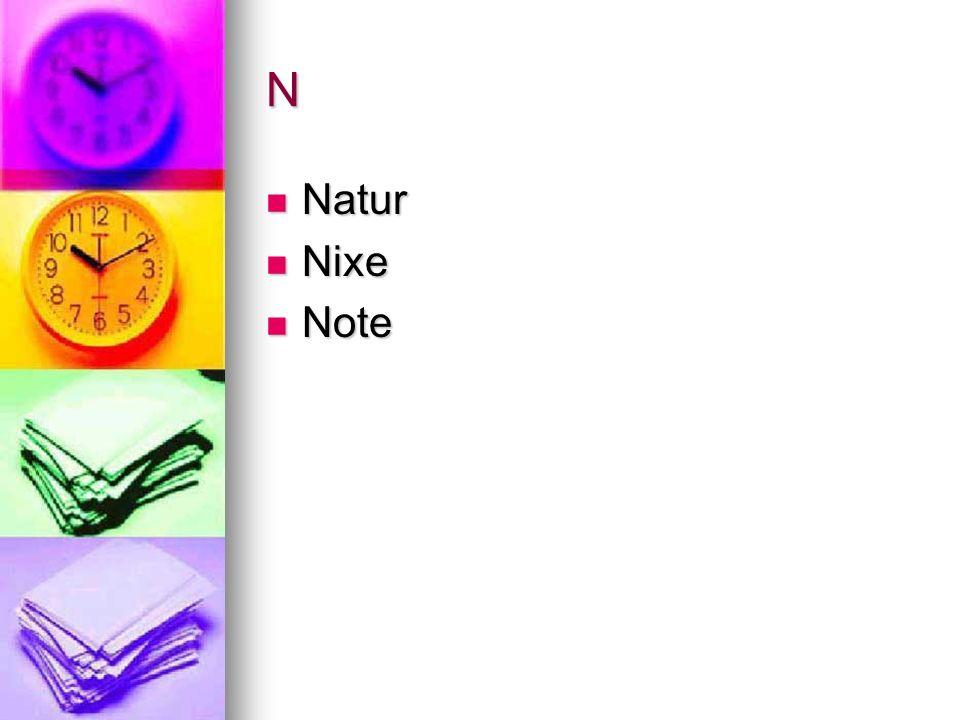 N Natur Natur Nixe Nixe Note Note