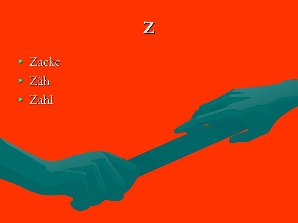 Z ZackeZacke ZähZäh ZahlZahl