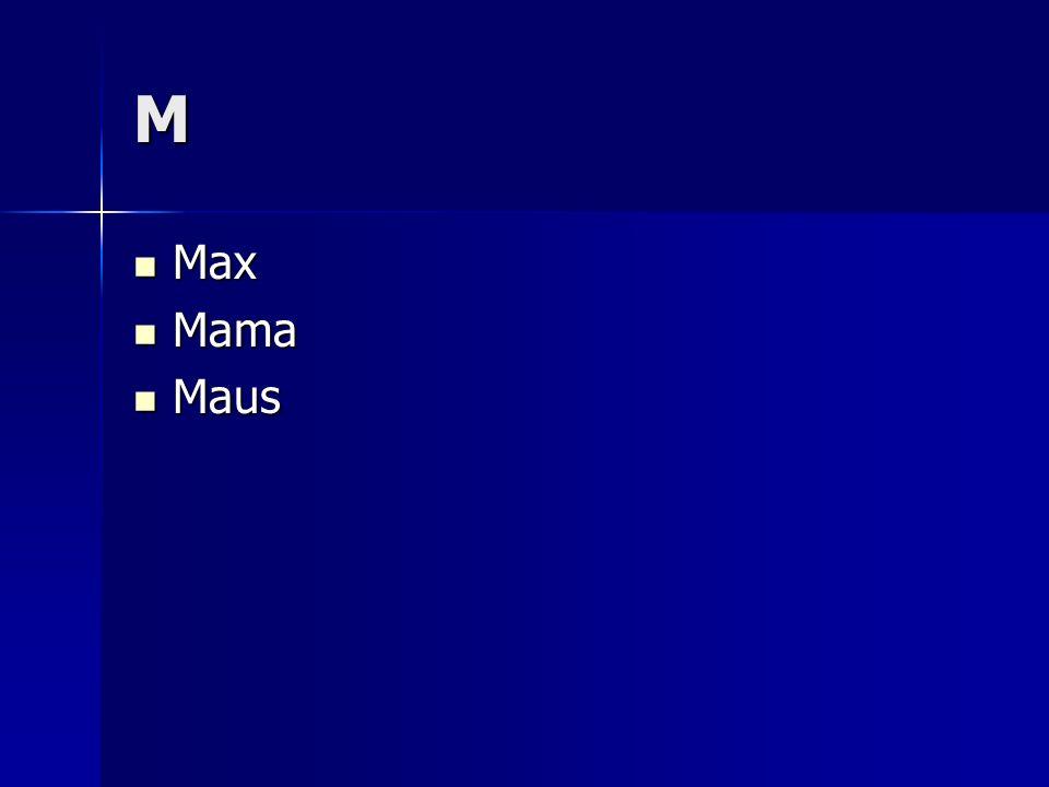 M Max Max Mama Mama Maus Maus