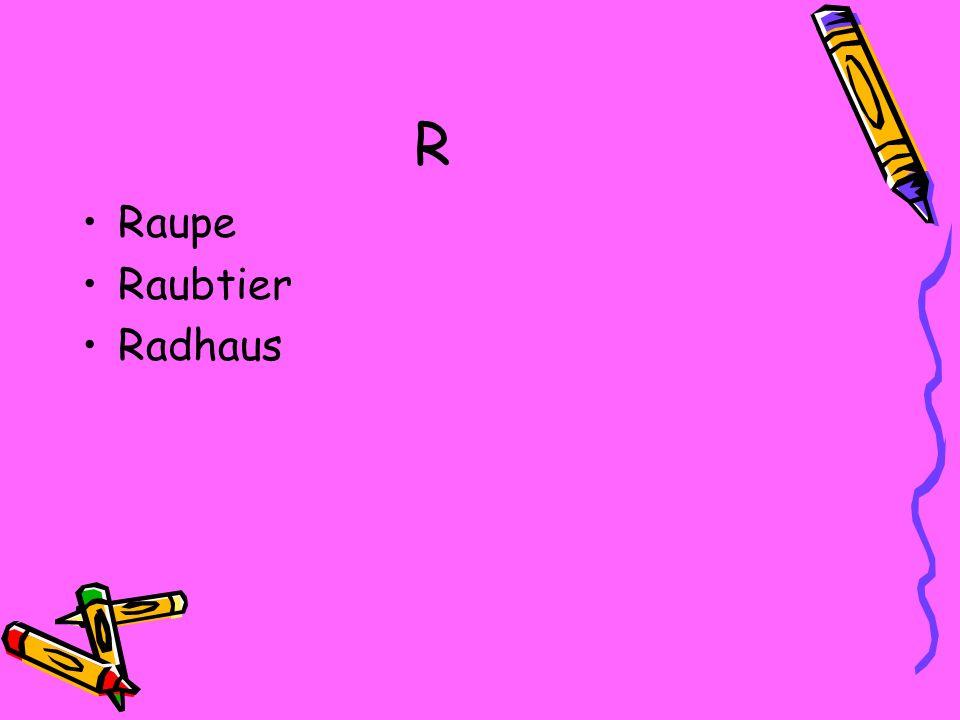 R Raupe Raubtier Radhaus