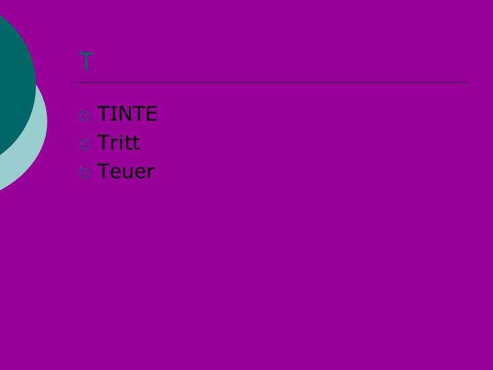 T TINTE Tritt Teuer