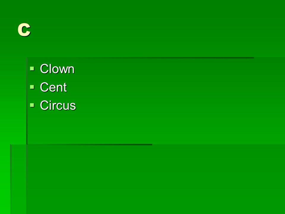 C Clown Clown Cent Cent Circus Circus