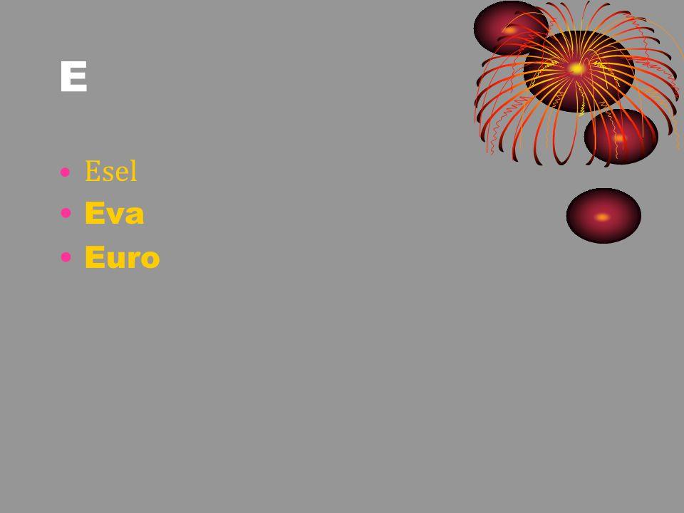 E Esel Eva Euro