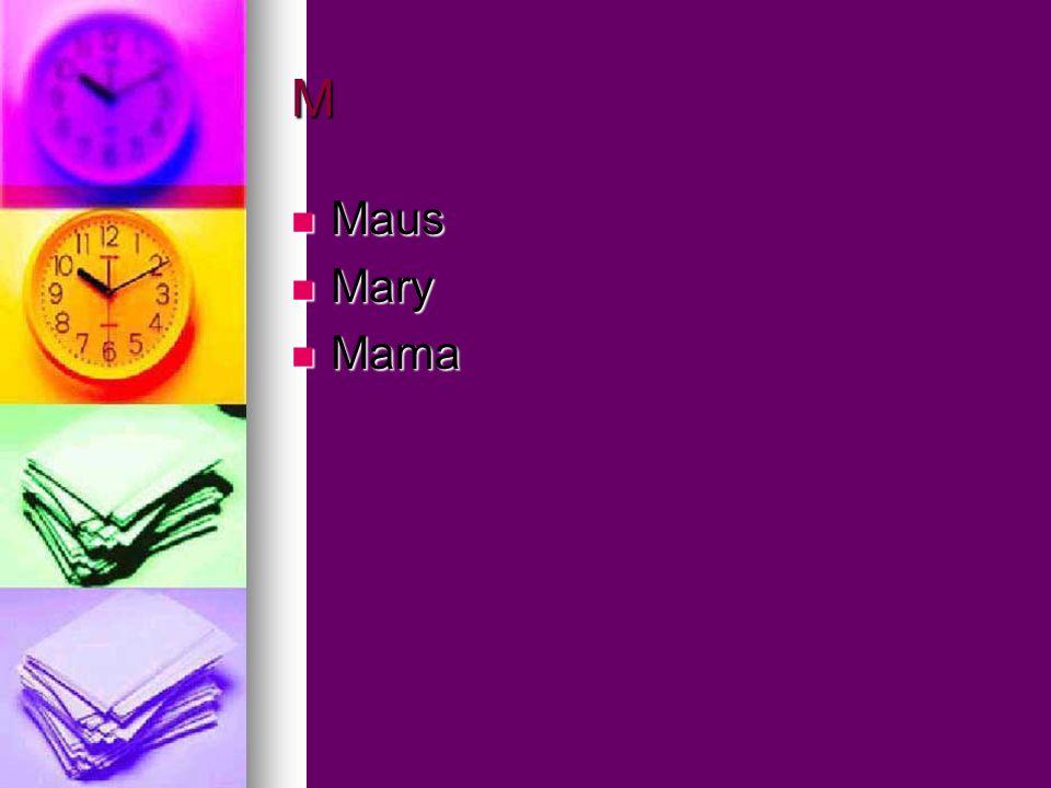 M Maus Maus Mary Mary Mama Mama