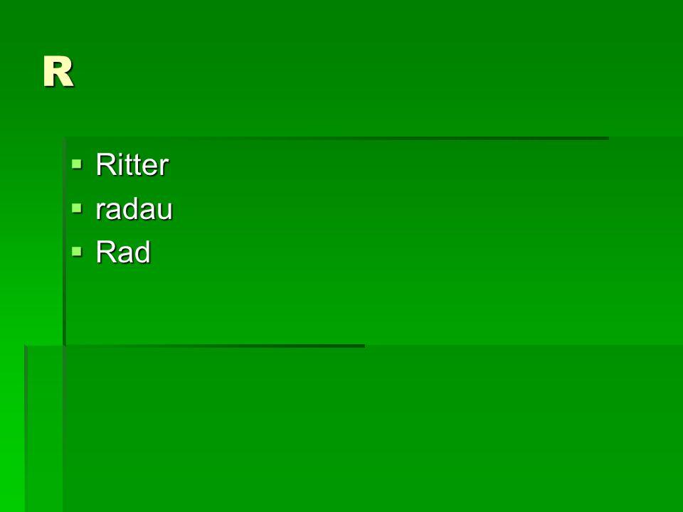 R Ritter Ritter radau radau Rad Rad