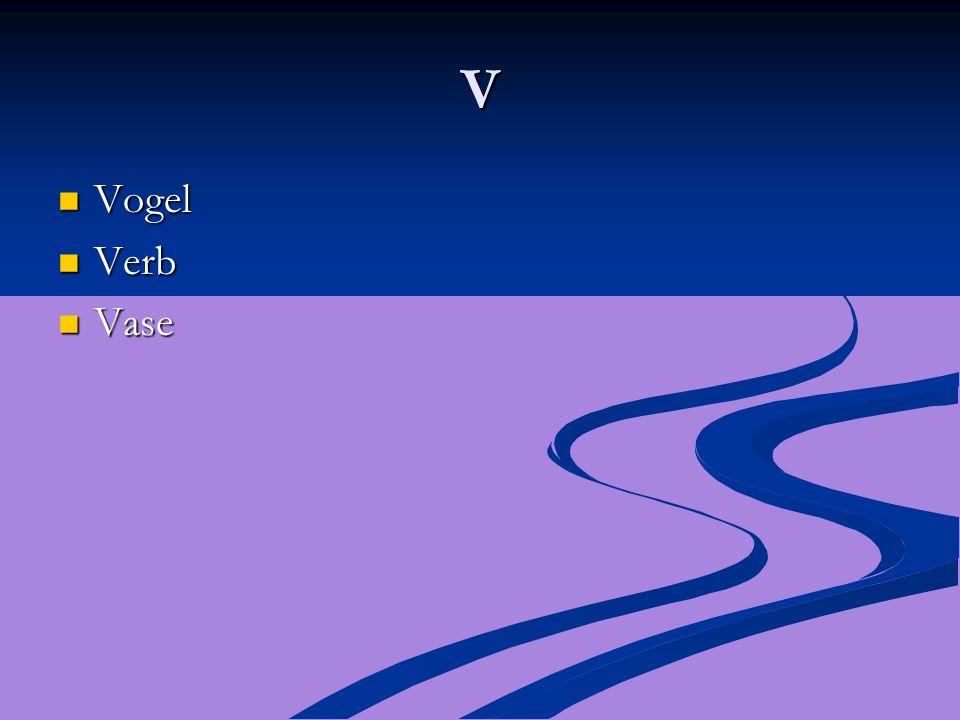 V Vogel Vogel Verb Verb Vase Vase
