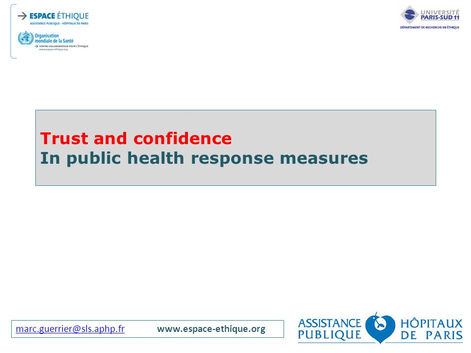 marc.guerrier@sls.aphp.frmarc.guerrier@sls.aphp.frwww.espace-ethique.org Trust and confidence In public health response measures