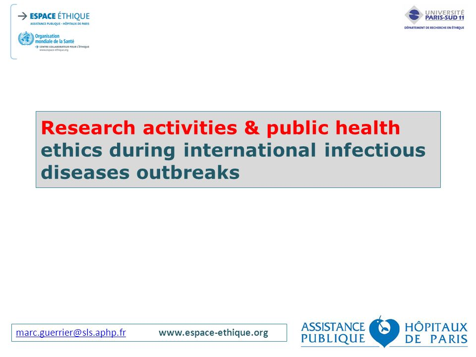 marc.guerrier@sls.aphp.frmarc.guerrier@sls.aphp.frwww.espace-ethique.org Research activities & public health ethics during international infectious di