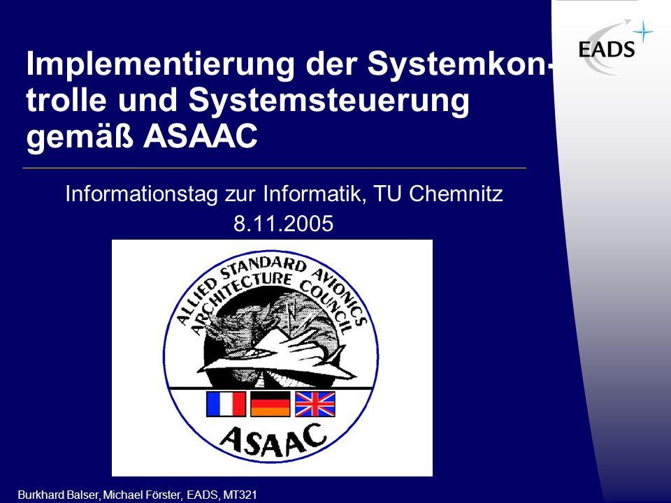 Implementierung der Systemkon- trolle und Systemsteuerung gemäß ASAAC Informationstag zur Informatik, TU Chemnitz 8.11.2005 Burkhard Balser, Michael Förster, EADS, MT321
