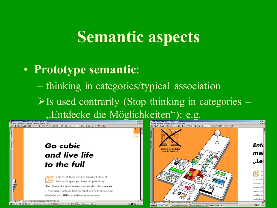 13 Semantic aspects Prototype semantic: –thinking in categories/typical association Is used contrarily (Stop thinking in categories – Entdecke die Möglichkeiten): e.g.