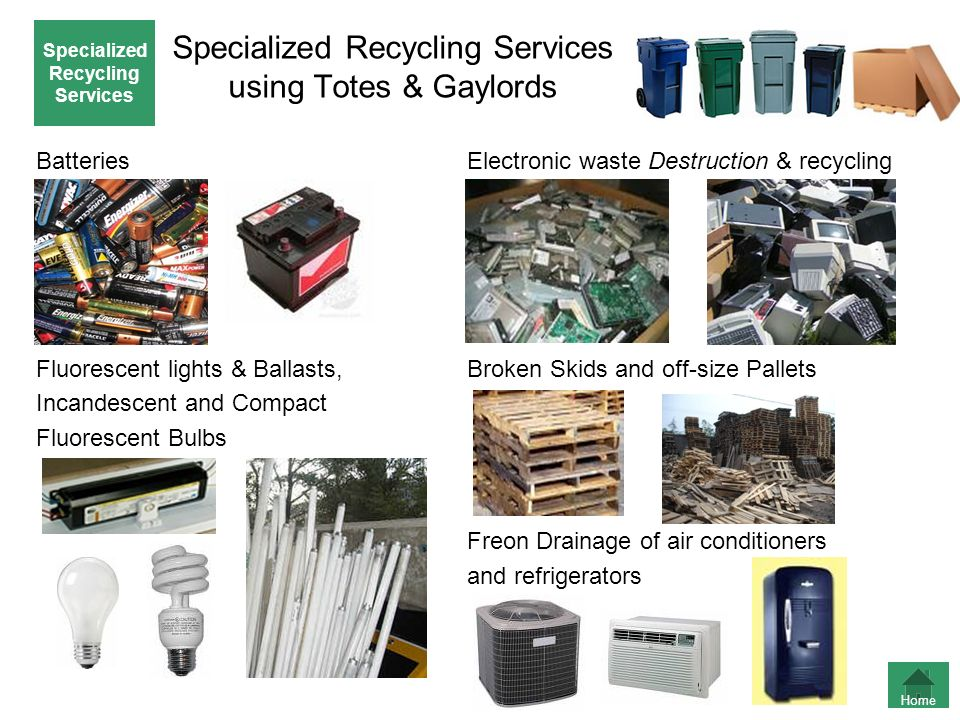 Specialized Recycling Services using Totes & Gaylords Batteries Fluorescent lights & Ballasts, Incandescent and Compact Fluorescent Bulbs Electronic w