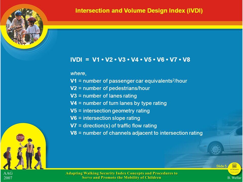 IVDI = V1 V2 V3 V4 V5 V6 V7 V8 where, V1 = number of passenger car equivalents 2 /hour V2 = number of pedestrians/hour V3 = number of lanes rating V4