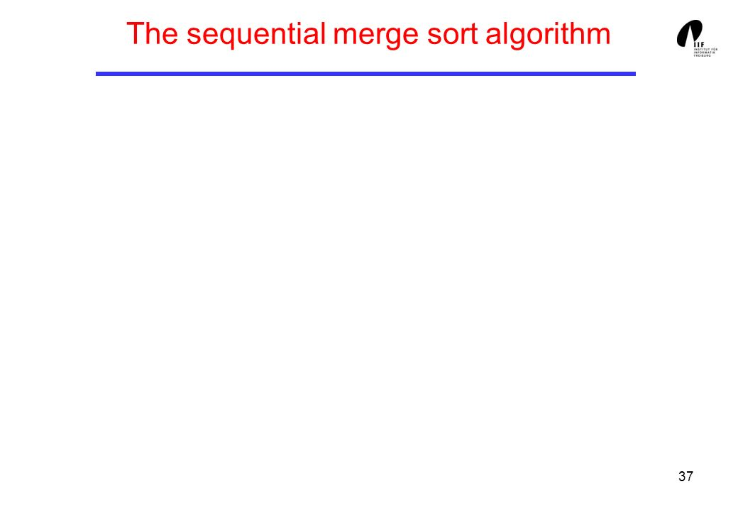 37 The sequential merge sort algorithm