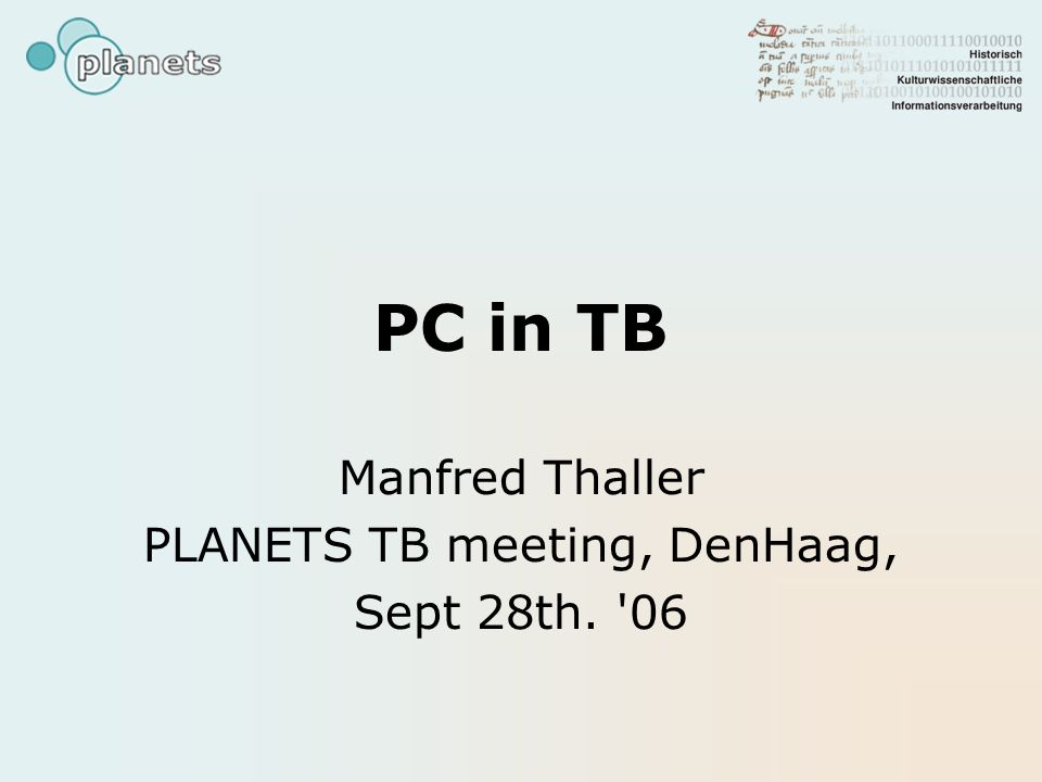 PC in TB Manfred Thaller PLANETS TB meeting, DenHaag, Sept 28th. 06