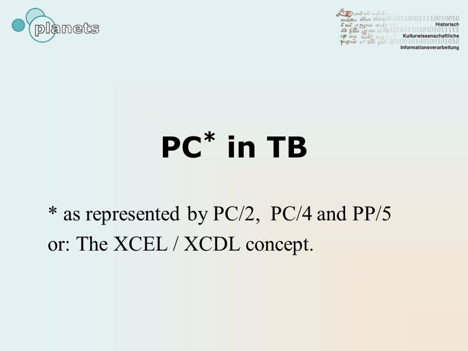 PC * in TB * as represented by PC/2, PC/4 and PP/5 or: The XCEL / XCDL concept.