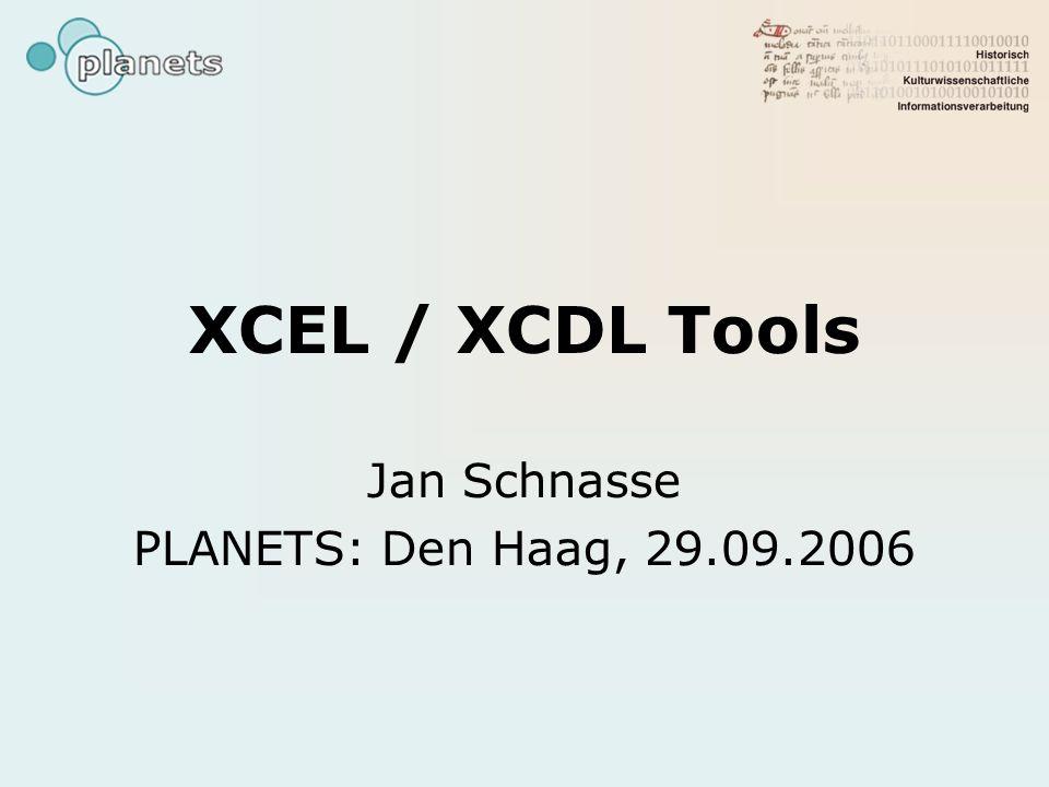 XCEL / XCDL Tools Jan Schnasse PLANETS: Den Haag, 29.09.2006