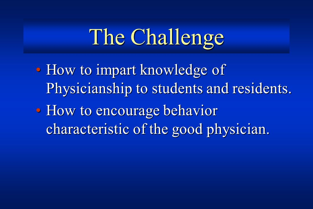 How to impart knowledge of Physicianship to students and residents.How to impart knowledge of Physicianship to students and residents. How to encourag