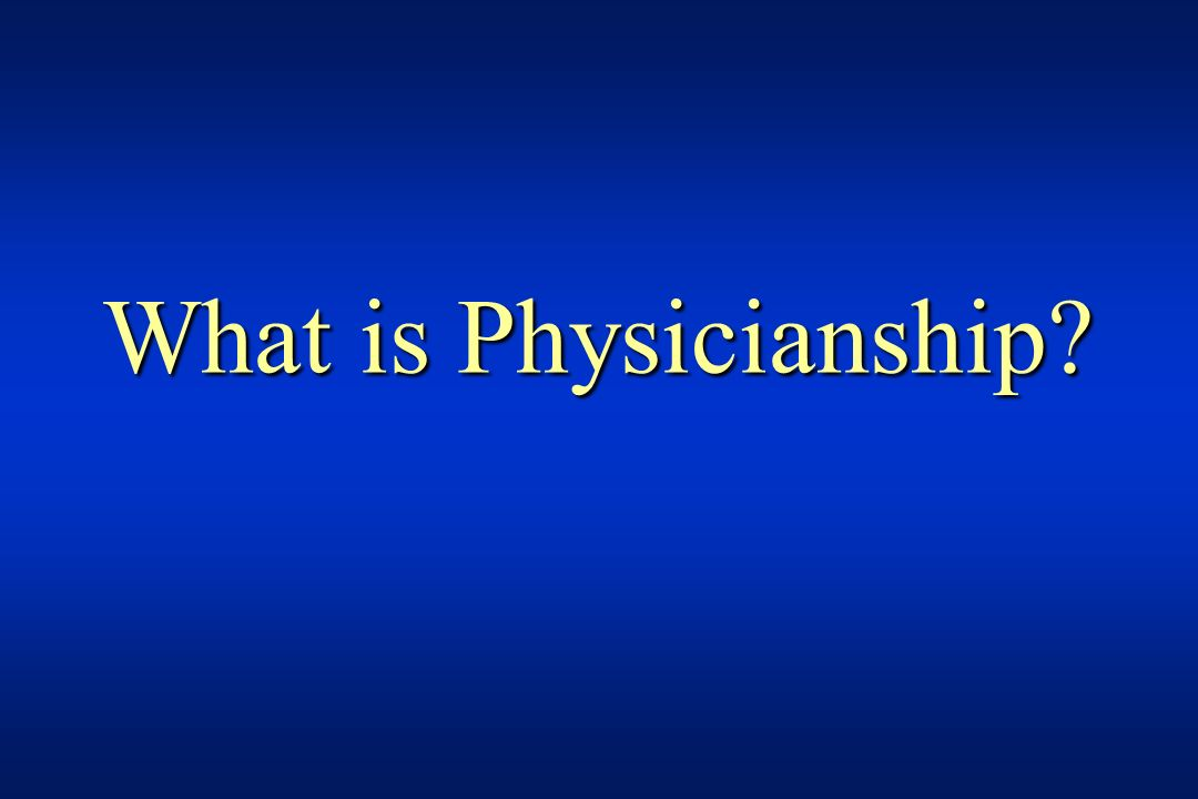 What is Physicianship?