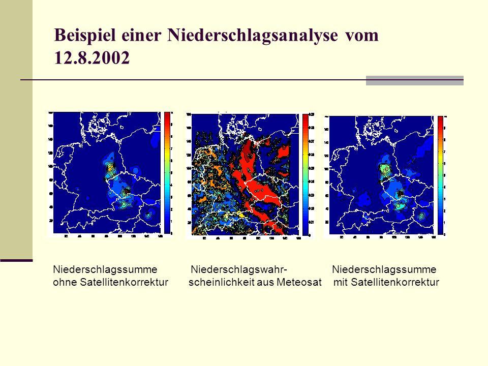 Beispiel einer Niederschlagsanalyse vom 12.8.2002 Niederschlagssumme Niederschlagswahr- Niederschlagssumme ohne Satellitenkorrektur scheinlichkeit aus Meteosat mit Satellitenkorrektur