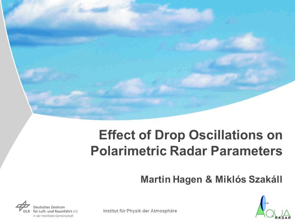 Institut für Physik der Atmosphäre Effect of Drop Oscillations on Polarimetric Radar Parameters Martin Hagen & Miklós Szakáll