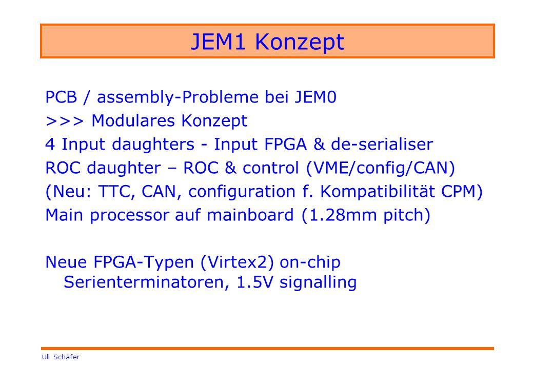 Uli Schäfer JEM1 Konzept PCB / assembly-Probleme bei JEM0 >>> Modulares Konzept 4 Input daughters - Input FPGA & de-serialiser ROC daughter – ROC & co