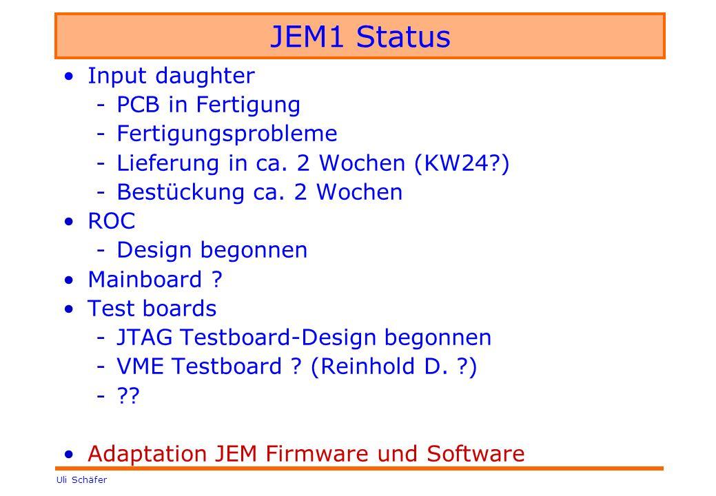 Uli Schäfer JEM1 Status Input daughter -PCB in Fertigung -Fertigungsprobleme -Lieferung in ca. 2 Wochen (KW24?) -Bestückung ca. 2 Wochen ROC -Design b