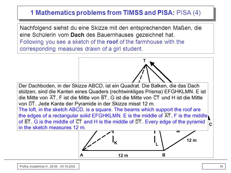 Profke, Academica VI, 28.09. - 03.10.200216 1 Mathematics problems from TIMSS and PISA: PISA (4) Nachfolgend siehst du eine Skizze mit den entsprechen