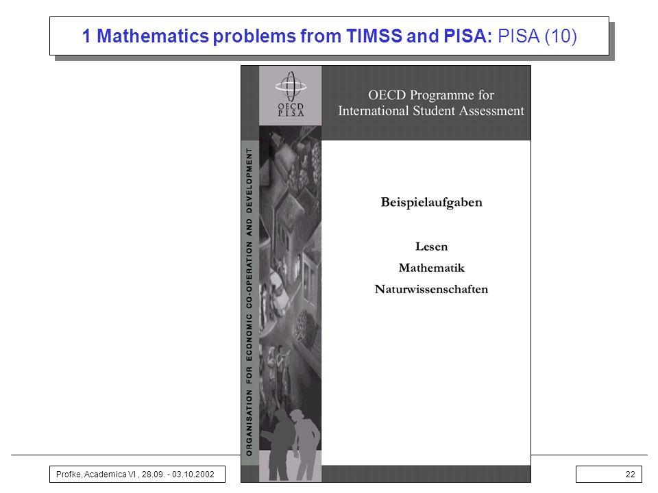 Profke, Academica VI, 28.09. - 03.10.200222 1 Mathematics problems from TIMSS and PISA: PISA (10)