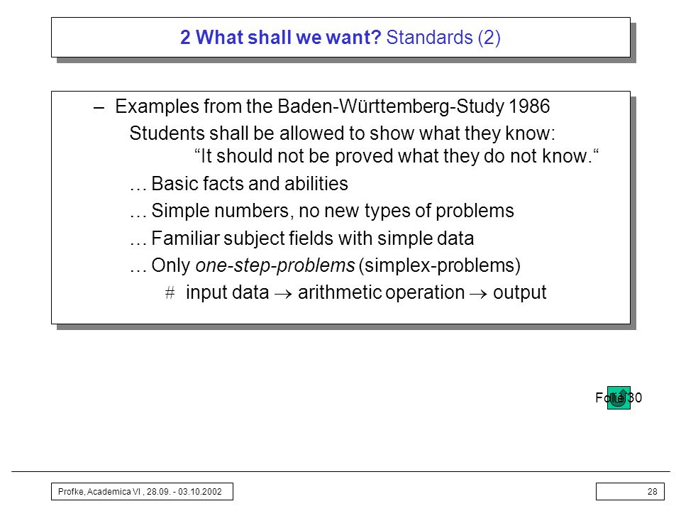 Profke, Academica VI, 28.09. - 03.10.200228 2 What shall we want? Standards (2) –Examples from the Baden-Württemberg-Study 1986 Students shall be allo
