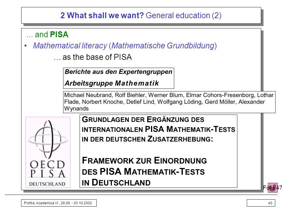 Profke, Academica VI, 28.09. - 03.10.200240 2 What shall we want? General education (2)... and PISA Mathematical literacy (Mathematische Grundbildung)
