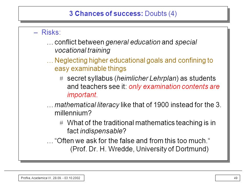 Profke, Academica VI, 28.09. - 03.10.200249 3 Chances of success: Doubts (4) –Risks: …conflict between general education and special vocational traini