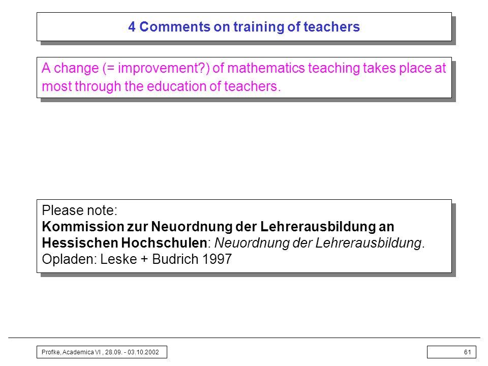 Profke, Academica VI, 28.09. - 03.10.200261 4 Comments on training of teachers Please note: Kommission zur Neuordnung der Lehrerausbildung an Hessisch