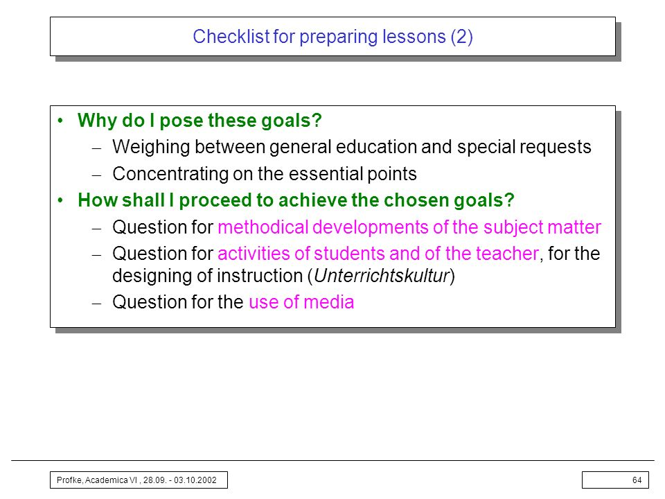 Profke, Academica VI, 28.09. - 03.10.200264 Checklist for preparing lessons (2) Why do I pose these goals? Weighing between general education and spec