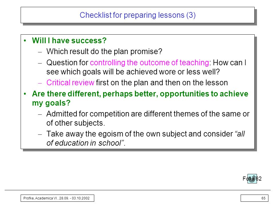 Profke, Academica VI, 28.09. - 03.10.200265 Checklist for preparing lessons (3) Will I have success? Which result do the plan promise? Question for co