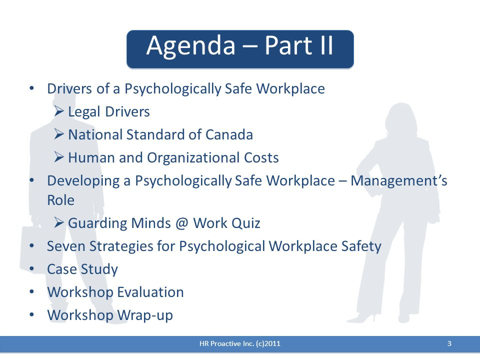 3 Agenda – Part II Drivers of a Psychologically Safe Workplace Legal Drivers National Standard of Canada Human and Organizational Costs Developing a P
