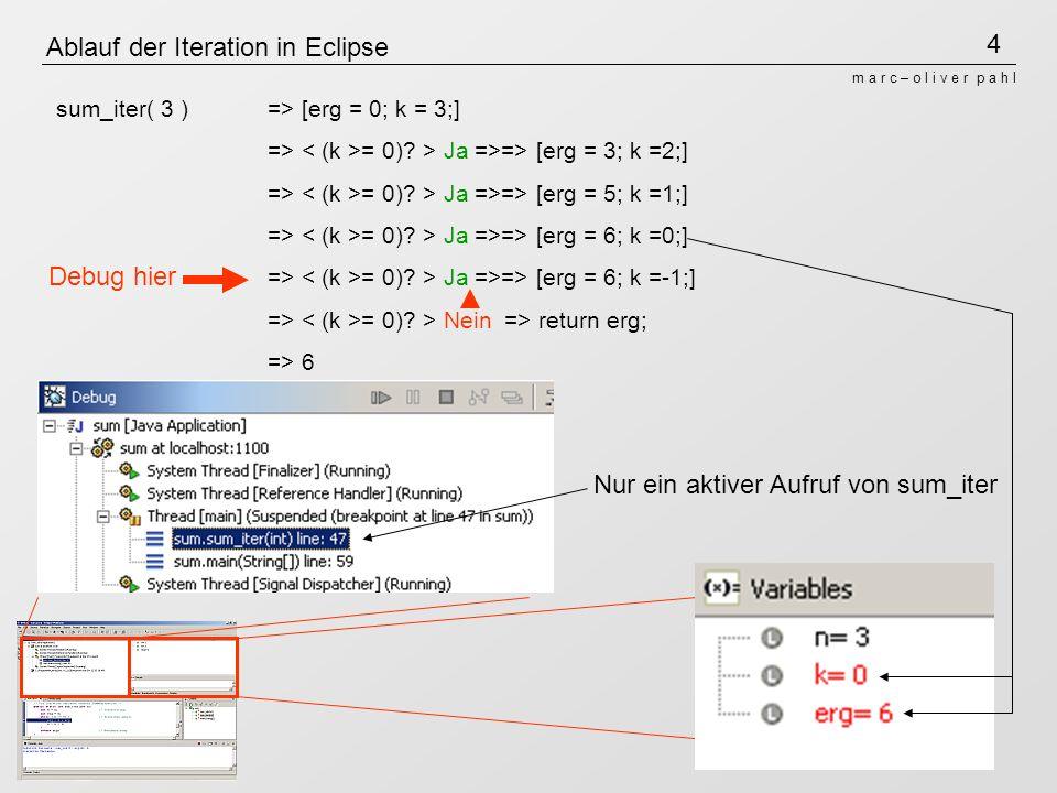 4 m a r c – o l i v e r p a h l Ablauf der Iteration in Eclipse sum_iter( 3 )=> [erg = 0; k = 3;] => = 0).