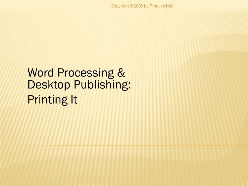 Explain the need for word processing List and describe the basic features of word processing programs Describe how spelling checks and thesaurus programs work Copyright © 2003 by Prentice Hall 2